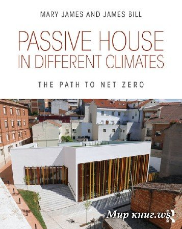 Mary James, James Bill - Passive House in Different Climates: The Path to Net Zero