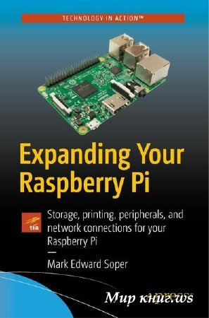Mark Edward Soper - Expanding Your Raspberry Pi: Storage, printing, peripherals, and network connections for your Raspberry Pi