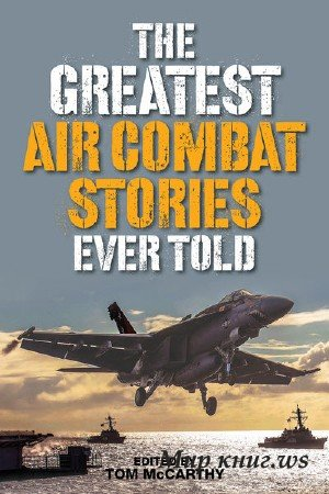 Tom McCarthy - The Greatest Air Combat Stories Ever Told