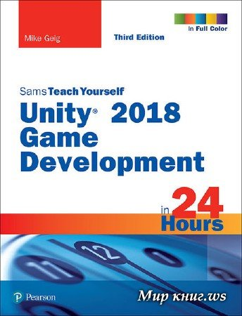 Mike Geig - Unity 2018 Game Development in 24 Hours, Sams Teach Yourselff, 3rd Edition
