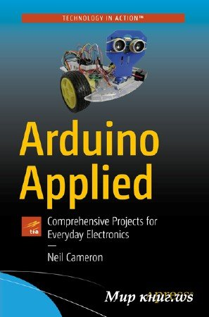 Neil Cameron - Arduino Applied: Comprehensive Projects for Everyday Electronics
