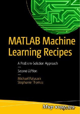 Michael Paluszek, Stephanie Thomas - MATLAB Machine Learning Recipes: A Problem-Solution Approach, 2nd Edition