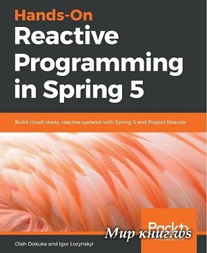 Oleh Dokuka, Igor Lozynskyi - Hands-On Reactive Programming in Spring 5