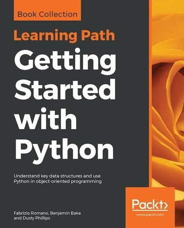 Fabrizio Romano, Benjamin Baka - Getting Started with Python: Understand key data structures and use Python in object-oriented programming