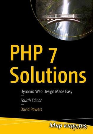 David Powers - PHP 7 Solutions: Dynamic Web Design Made Easy, 4th Edition