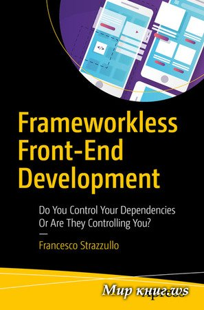 Francesco Strazzullo - Frameworkless Front-End Development: Do You Control Your Dependencies Or Are They Controlling You?