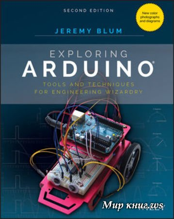 Jeremy Blum - Exploring Arduino: Tools and Techniques for Engineering Wizardry, Second Edition