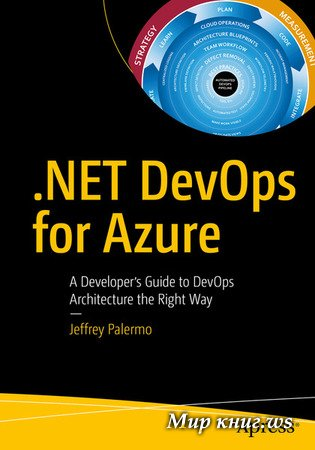 Jeffrey Palermo - .NET DevOps for Azure: A Developer`s Guide to DevOps Architecture the Right Way