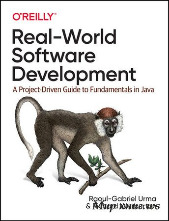 Urma R.G., Warburton R. - Real-World Software Development: A Project-Driven Guide to Fundamentals in Java