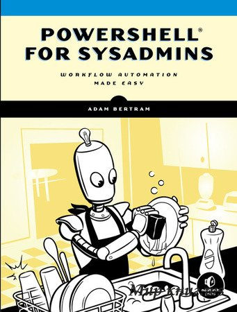 Adam Bertram - PowerShell for Sysadmins: Workflow Automation Made Easy