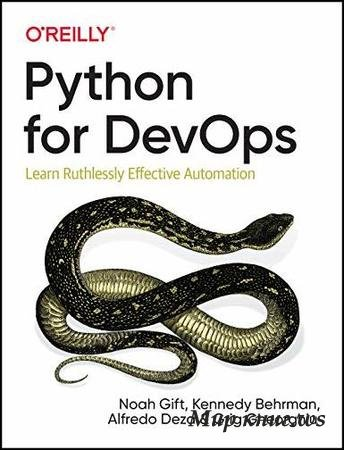 Noah Gift, Kennedy Behrman - Python for DevOps: Learn Ruthlessly Effective Automation, 1st Edition