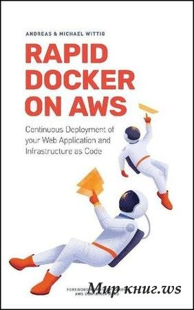 Wittig A., Wittig M. - Rapid Docker on AWS: The fastest way to start with Docker on Amazon Web Services