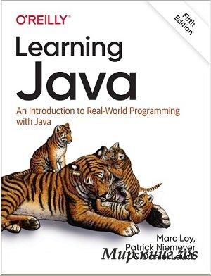 Loy Marc, Niemeyer Patrick, Leuck Daniel - Learning Java: An Introduction to Real-World Programming with Java (5 ed)