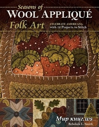 Seasons of Wool Applique Folk Art: Celebrate Americana with 12 Projects to Stitch (2017)