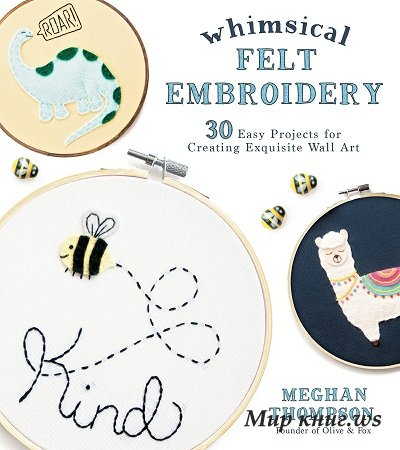 Whimsical Felt Embroidery: 30 Easy Projects for Creating Exquisite Wall Art