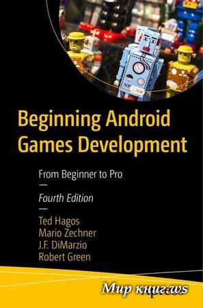 Ted Hagos, Mario Zechner - Beginning Android Games Development: From Beginner to Pro, Fourth Edition
