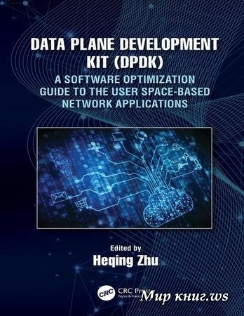 Zhu H. - Data Plane Development Kit (DPDK): A Software Optimization Guide to the User Space-Based Network Applications