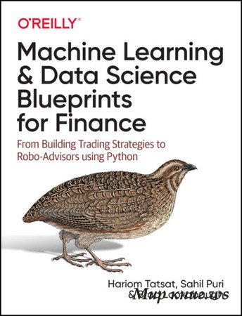 Tatsat H., Puri S. - Machine Learning and Data Science Blueprints for Finance: From Building Trading Strategies to Robo-Advisors Using Python (Final)
