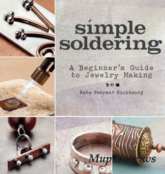 Kate Ferrant Richbourg - Simple Soldering: A Beginner's Guide to Jewelry Making