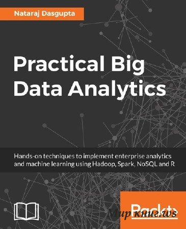 Nataraj Dasgupta - Practical Big Data Analytics