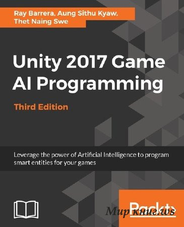 Ray Barrera, Aung Sithu Kyaw - Unity 2017 Game AI Programming, Third Edition