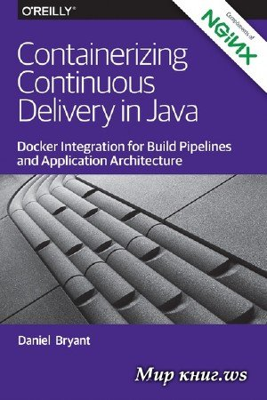 Daniel Bryant - Containerizing Continuous Delivery in Java: Docker Integration for Build Pipelines and Application Architecture