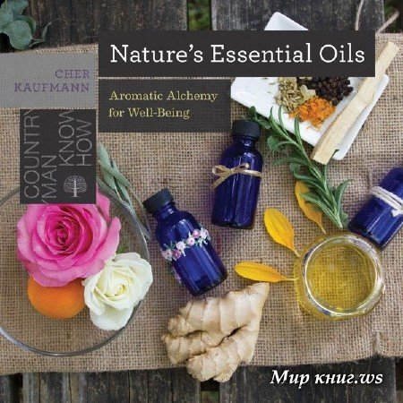 Cher Kaufmann - Nature's Essential Oils: Aromatic Alchemy for Well-Being