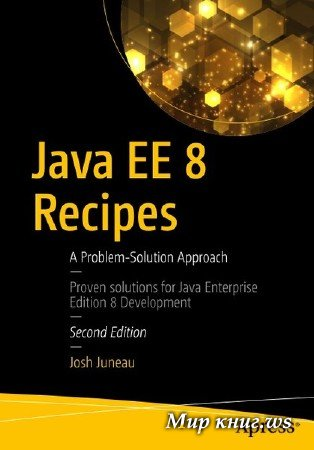 Josh Juneau - Java EE 8 Recipes: A Problem-Solution Approach, Second Edition