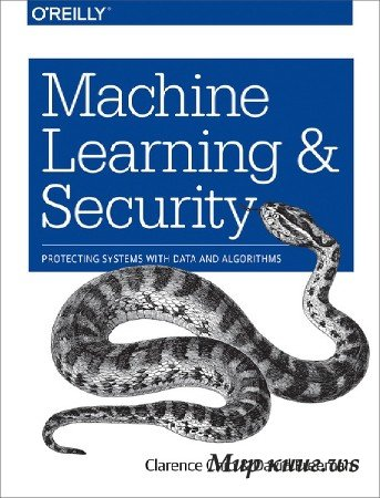 Clarence Chio, David Freeman - Machine Learning and Security: Protecting Systems with Data and Algorithms