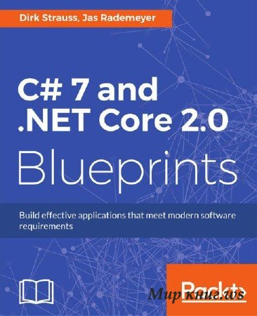 Dirk Strauss, Jas Rademeyer - C# 7 and .NET Core 2.0 Blueprints