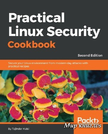 Tajinder Kalsi - Practical Linux Security Cookbook: Secure your Linux environment from modern-day attacks with practical recipes, 2nd Edition